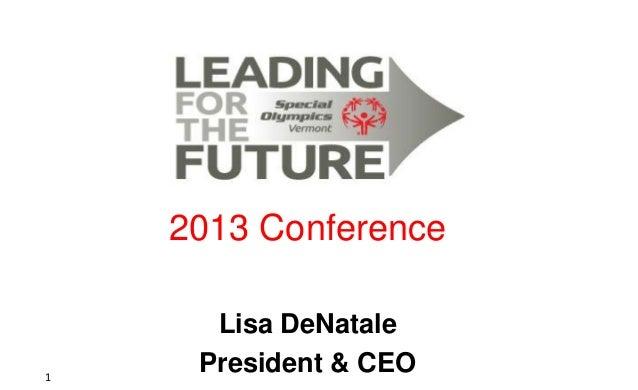 2013 Conference  1  Lisa DeNatale President & CEO