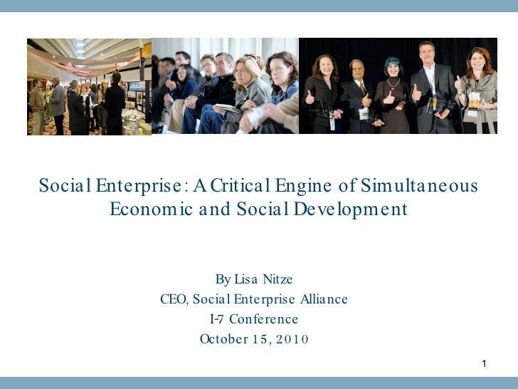 Social Enterprise: A Critical Engine of Simultaneous Economic and Social Development <ul><li>By Lisa Nitze </li></ul><ul><...