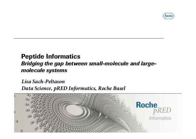 Peptide Informatics Bridging the gap between small-molecule and large- molecule systems Lisa Sach-Peltason Data Science, p...