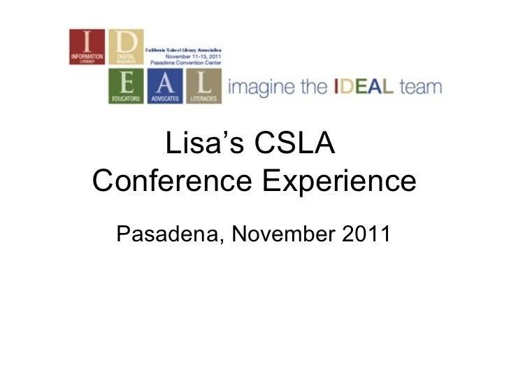 Lisa's CSLA  Conference Experience Pasadena, November 2011