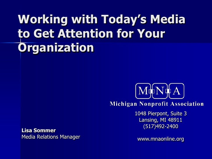 Working with Today's Media to Get Attention for Your Organization                               1048 Pierpont, Suite 3    ...