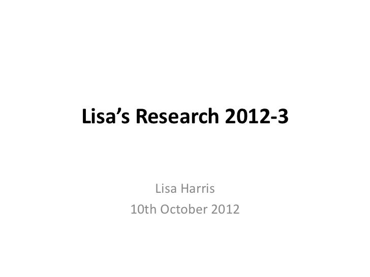 Lisa's Research 2012-3         Lisa Harris     10th October 2012