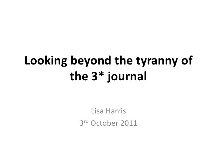 Looking beyond the tyranny of the 3* journal<br />Lisa Harris<br />3rd October 2011<br />