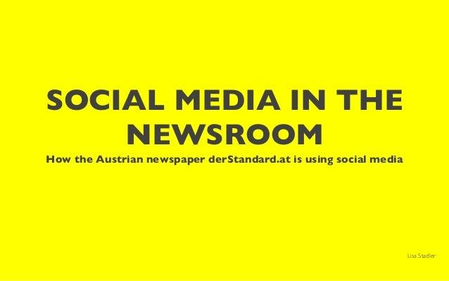 SOCIAL MEDIA IN THE NEWSROOM How the Austrian newspaper derStandard.at is using social media Lisa Stadler