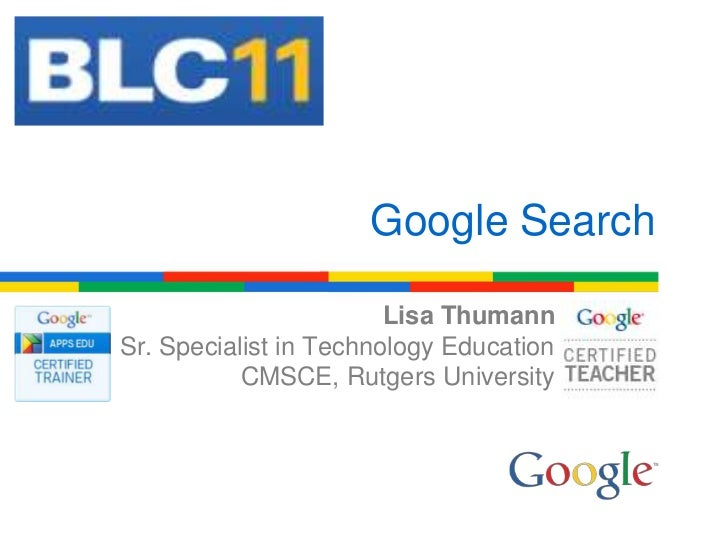 Google Search<br />Lisa Thumann<br />Sr. Specialist in Technology Education<br />CMSCE, Rutgers University<br />