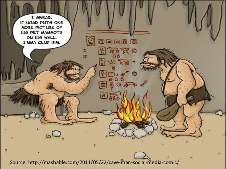 Source: http://mashable.com/2011/05/22/cave-man-social-media-comic/<br />
