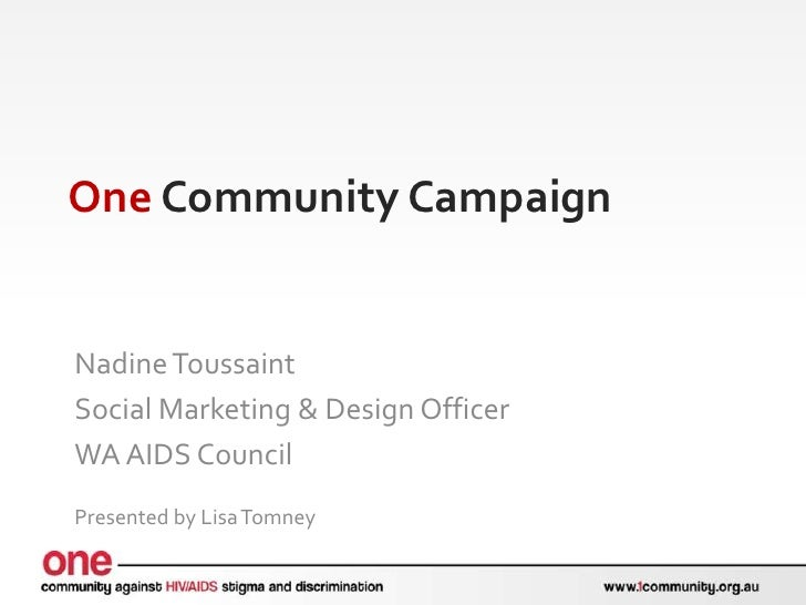 One Community CampaignNadine ToussaintSocial Marketing & Design OfficerWA AIDS CouncilPresented by Lisa Tomney