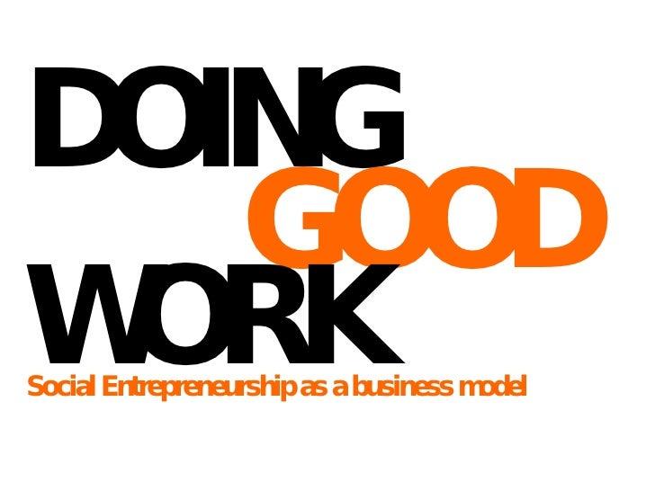 DOING Social Entrepreneurship as a business model GOOD WORK