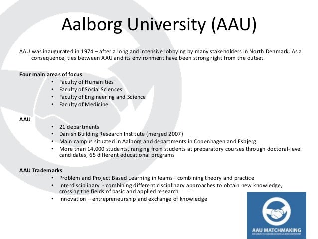 Aalborg University (AAU)AAU was inaugurated in 1974 – after a long and intensive lobbying by many stakeholders in North De...