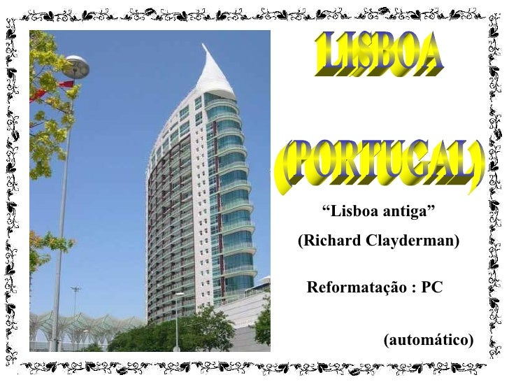 "LISBOA (PORTUGAL) (automático) "" Lisboa antiga"" (Richard Clayderman) Reformatação : PC"