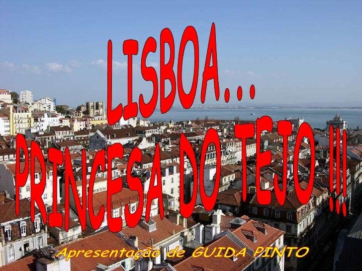 LISBOA... PRINCESA DO TEJO !!! Apresentação de GUIDA PINTO