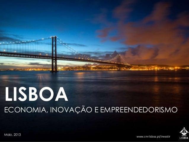 LISBOAECONOMIA, INOVAÇÃO E EMPREENDEDORISMOMaio. 2013 www.cm-lisboa.pt/investir