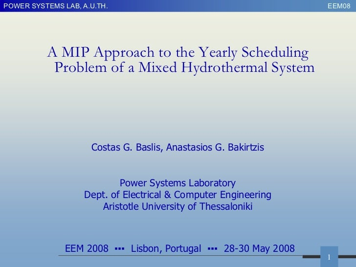 POWER SYSTEMS LAB, A.U.TH.                                        EEM08          A MIP Approach to the Yearly Scheduling  ...