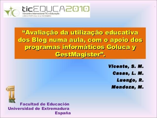 """Vicente, S. M. Casas, L. M. Luengo, R. Mendoza, M. """"""""Avaliação da utilização educativaAvaliação da utilização educativa do..."""