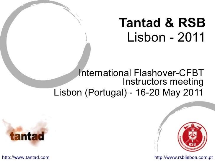 Tantad & RSB Lisbon - 2011 International Flashover-CFBT Instructors meeting Lisbon (Portugal) - 16-20 May 2011 http://www....