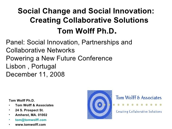 Social Change and Social Innovation:   Creating Collaborative Solutions  Tom Wolff Ph.D . <ul><li>Tom Wolff Ph.D.  </li></...