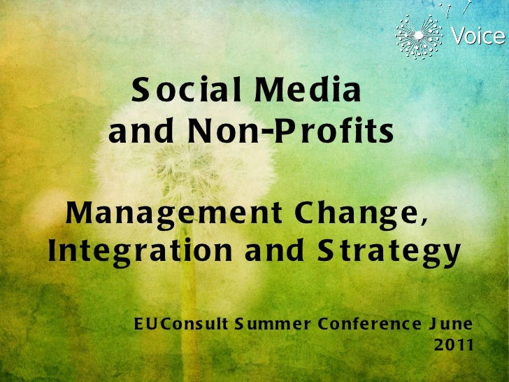 Social Media  and Non-Profits Management Change,  Integration and Strategy EUConsult Summer Conference June 2011