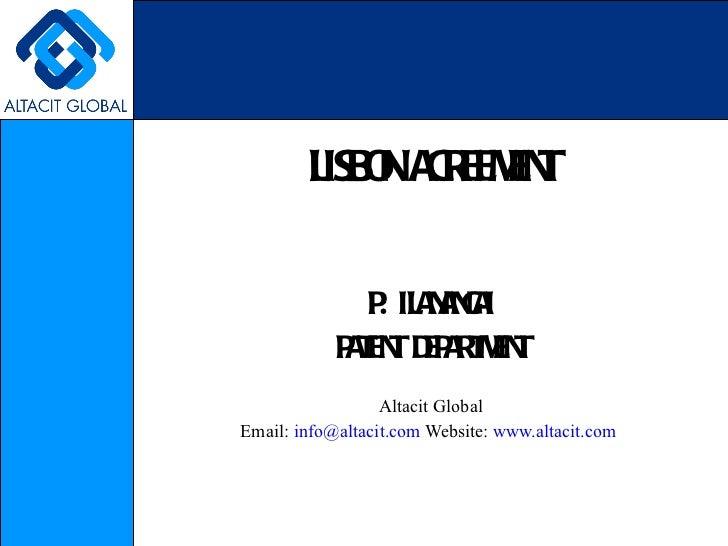 LISBON AGREEMENT P. ILANANGAI PATENT DEPARTMENT Altacit Global Email:  [email_address]  Website:  www.altacit.com