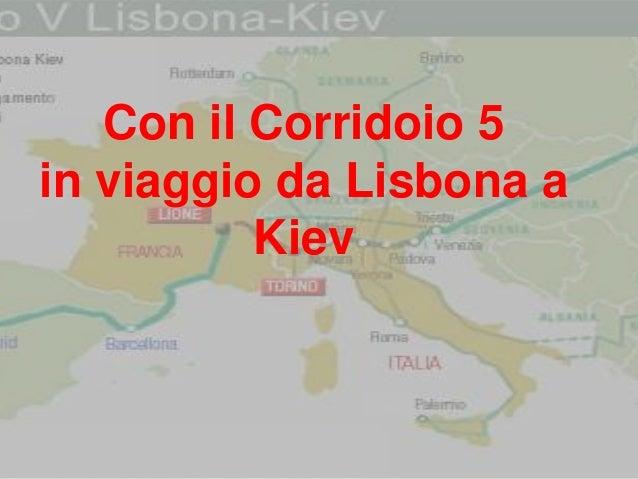 Con il Corridoio 5 in viaggio da Lisbona a Kiev