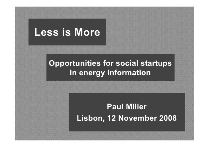 Less is More    Opportunities for social startups       in energy information                     Paul Miller          Lis...