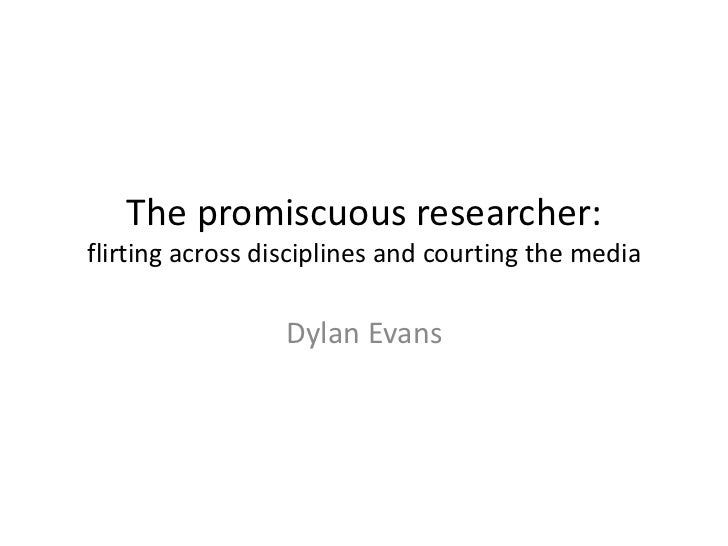 The promiscuous researcher: flirting across disciplines and courting the media<br />Dylan Evans<br />
