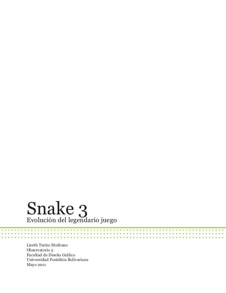 Snake 3Evolución del legendario juegoLiseth Turizo MedranoObservatorio 3Facultad de Diseño GráficoUniversidad Pontificia B...