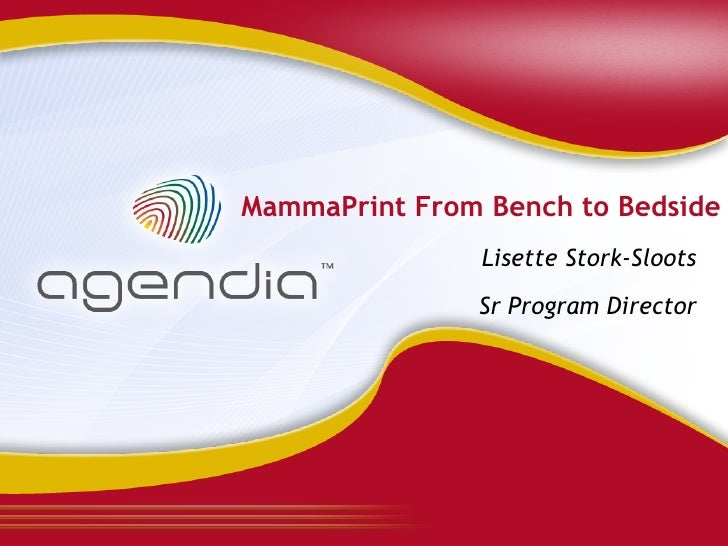 MammaPrint From Bench to Bedside                 Lisette Stork-Sloots                Sr Program Director
