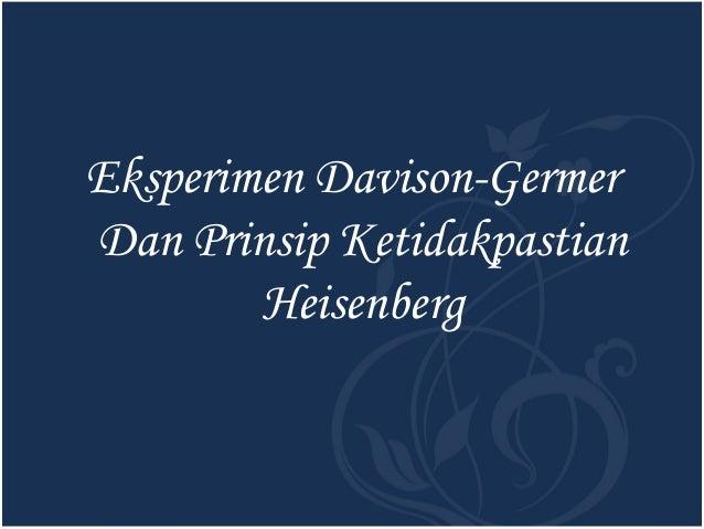 Eksperimen Davison-Germer Dan Prinsip Ketidakpastian Heisenberg