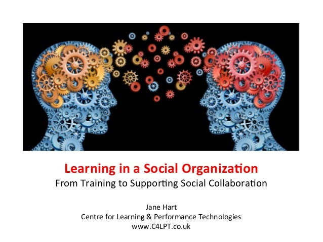 Learning	  in	  a	  Social	  Organiza/on	  From	  Training	  to	  Suppor/ng	  Social	  Collabora/on	                      ...