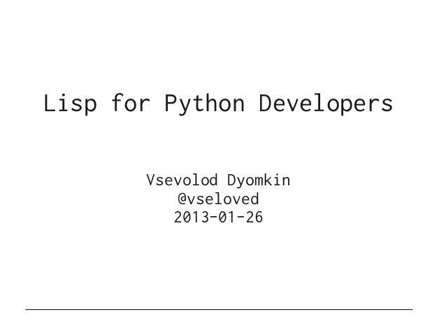 Lisp for Python Developers       Vsevolod Dyomkin           @vseloved          2013-01-26
