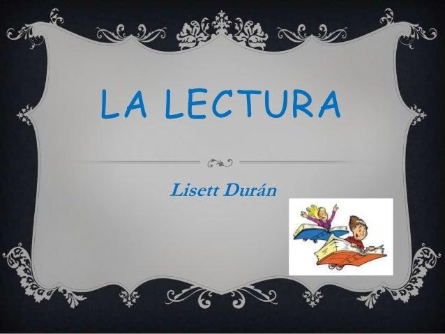 LA LECTURA Lisett Durán