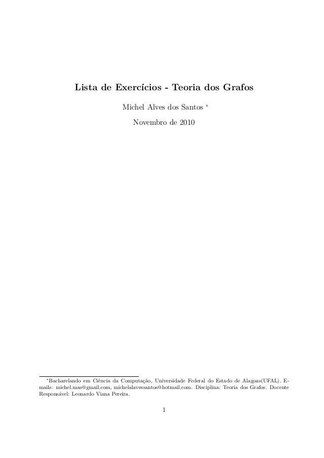Lista de Exercícios - Teoria dos Grafos Michel Alves dos Santos ∗ Novembro de 2010 ∗ Bacharelando em Ciência da Computação...