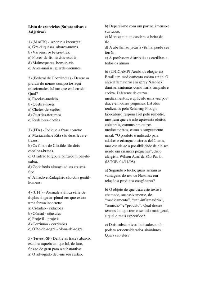 Lista de exercícios (Substantivos e Adjetivos) 1) (MACK) - Aponte a incorreta: a) Grã-duquesas, altares-mores. b) Vaivéns,...