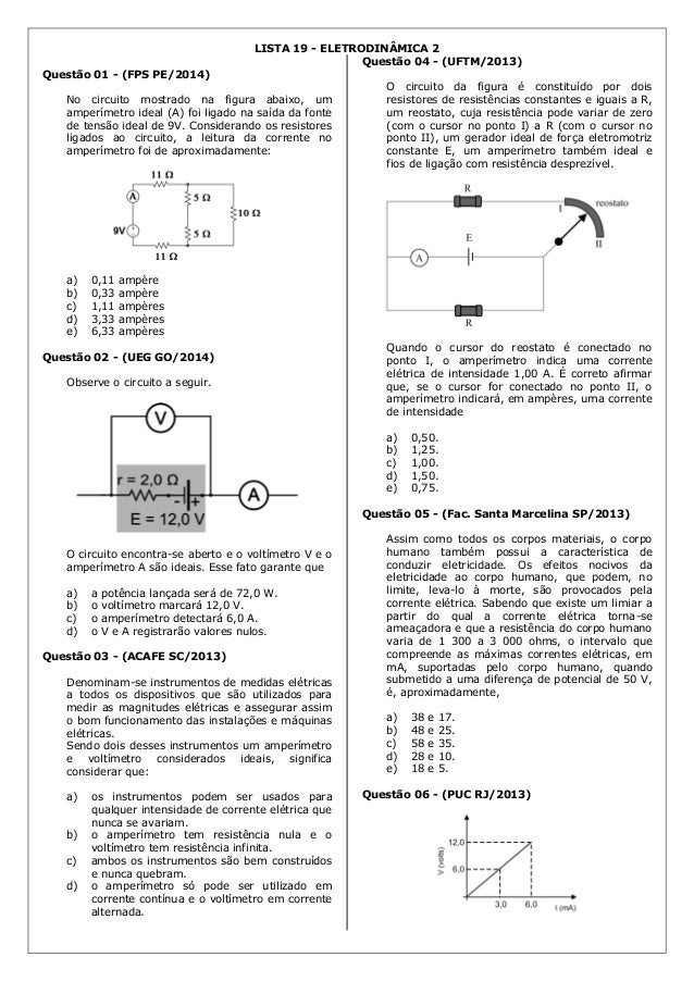 LISTA 19 - ELETRODINÂMICA 2 Questão 01 - (FPS PE/2014) No circuito mostrado na figura abaixo, um amperímetro ideal (A) foi...