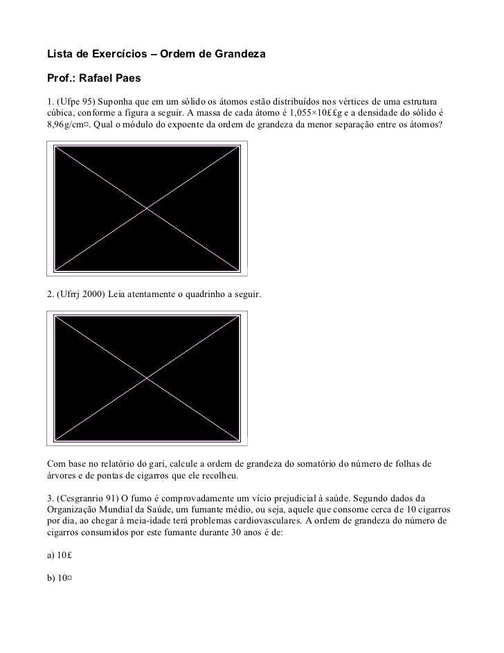 Lista de Exercícios – Ordem de GrandezaProf.: Rafael Paes1. (Ufpe 95) Suponha que em um sólido os átomos estão distribuído...
