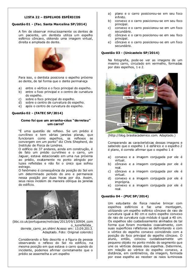LISTA 22 – ESPELHOS ESFÉRICOS Questão 01 - (Fac. Santa Marcelina SP/2014) A fim de observar minuciosamente os dentes de um...