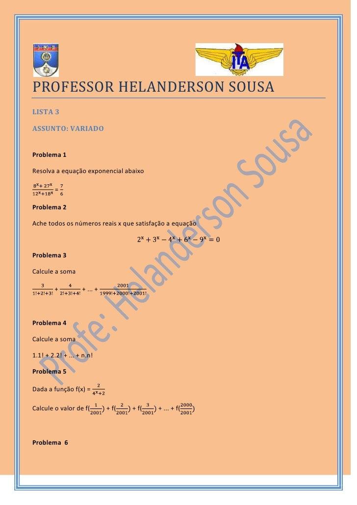 3435985top<br />PROFESSOR HELANDERSON SOUSA<br />LISTA 3<br />ASSUNTO: VARIADO<br />Problema 1<br />Resolva a equação expo...