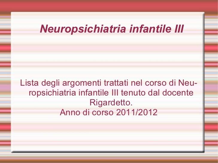 Neuropsichiatria infantile III Lista degli argomenti trattati nel corso di Neuropsichiatria infantile III tenuto dal docen...