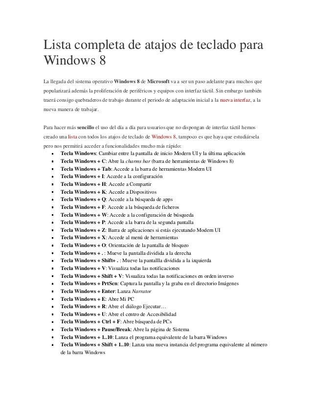 Lista completa de atajos de teclado para Windows 8 La llegada del sistema operativo Windows 8 de Microsoft va a ser un pas...