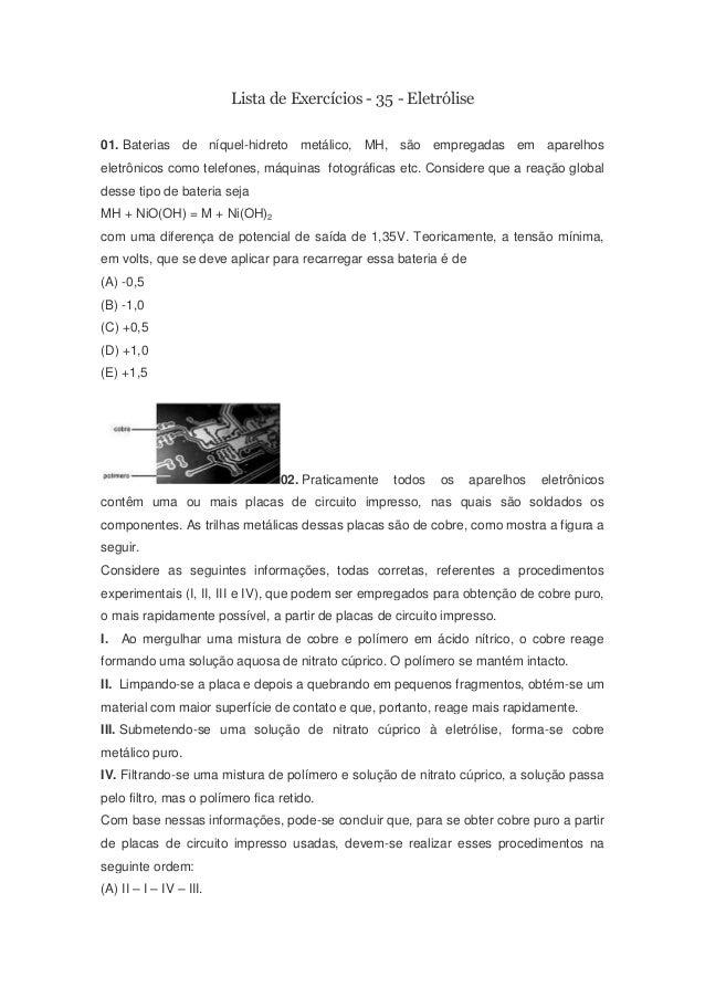 Lista de Exercícios - 35 - Eletrólise 01. Baterias de níquel-hidreto metálico, MH, são empregadas em aparelhos eletrônicos...