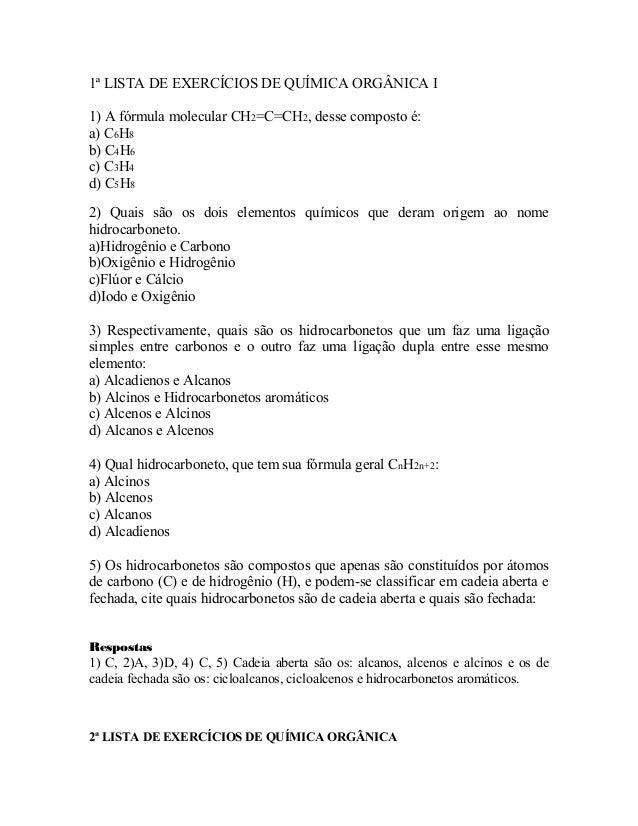 1ª LISTA DE EXERCÍCIOS DE QUÍMICA ORGÂNICA I 1) A fórmula molecular CH2=C=CH2, desse composto é: a) C6H8 b) C4H6 c) C3H4 d...