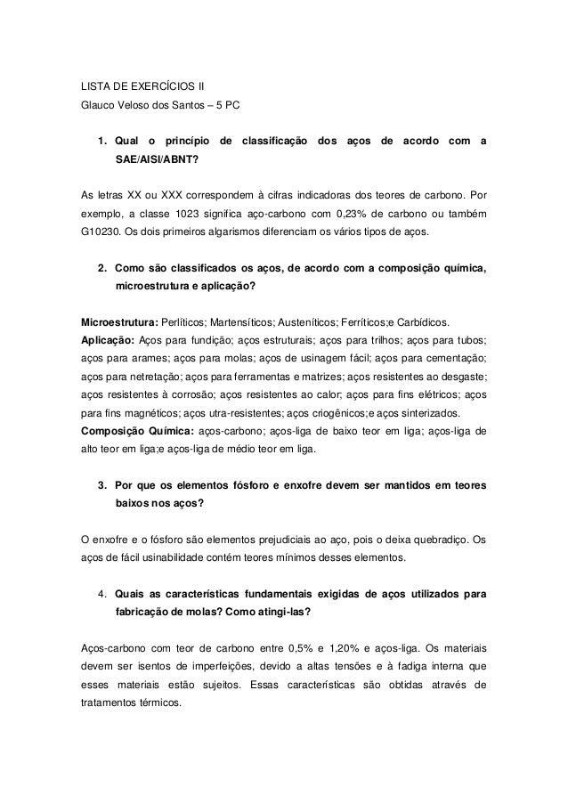 LISTA DE EXERCÍCIOS IIGlauco Veloso dos Santos – 5 PC   1. Qual o princípio de classificação dos aços de acordo com a     ...