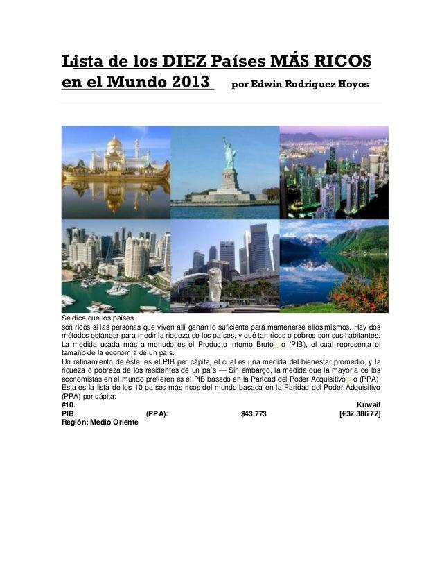 Lista de los DIEZ Países MÁS RICOS en el Mundo 2013 por Edwin Rodriguez Hoyos  10  OCT  Se dice que los países son ricos s...