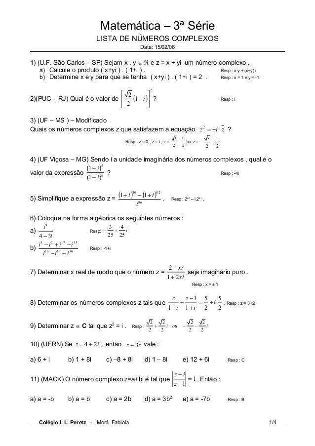 Matemática – 3ª SérieLISTA DE NÚMEROS COMPLEXOSData: 15/02/061) (U.F. São Carlos – SP) Sejam x , y   e z = x + yi um núm...