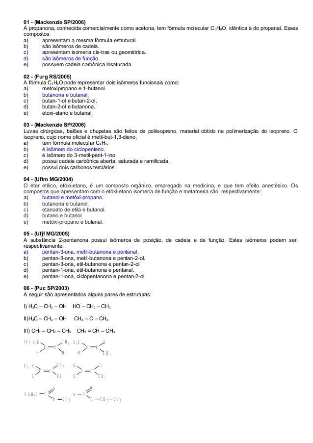 01 - (Mackenzie SP/2006) A propanona, conhecida comercialmente como acetona, tem fórmula molecular C3H6O, idêntica à do pr...
