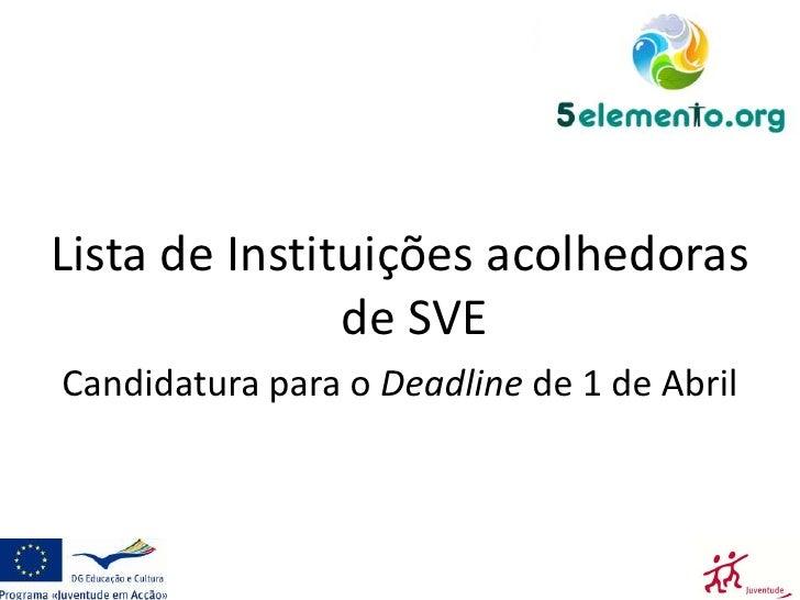 Lista de Instituições acolhedoras de SVE<br />Candidatura para o Deadline de 1 de Abril <br />(enviar CV até dia 4 de Març...