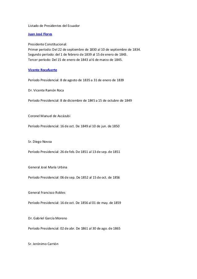 Listado de Presidentes del EcuadorJuan José FloresPresidente Constitucional:Primer período: Del 22 de septiembre de 1830 a...