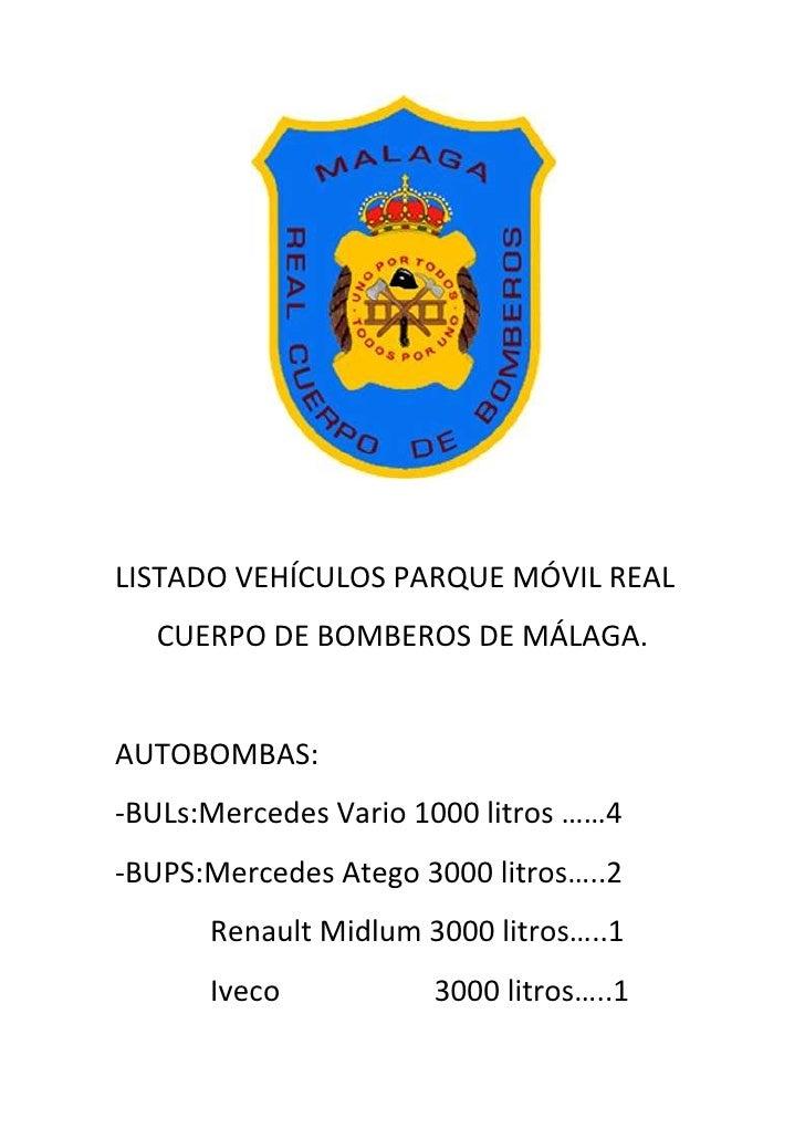 LISTADO VEHÍCULOS PARQUE MÓVIL REAL<br />CUERPO DE BOMBEROS DE MÁLAGA.<br />AUTOBOMBAS:<br />-BULs:Mercedes Vario 1000 lit...
