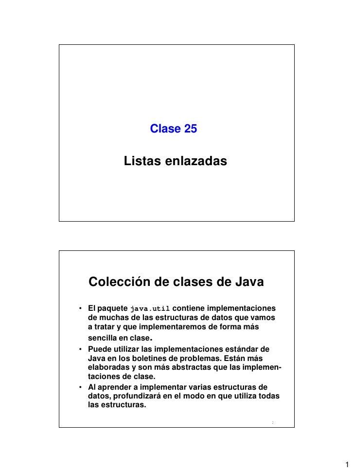 Clase 25           Listas enlazadas  Colección de clases de Java• El paquete java.util contiene implementaciones  de mucha...