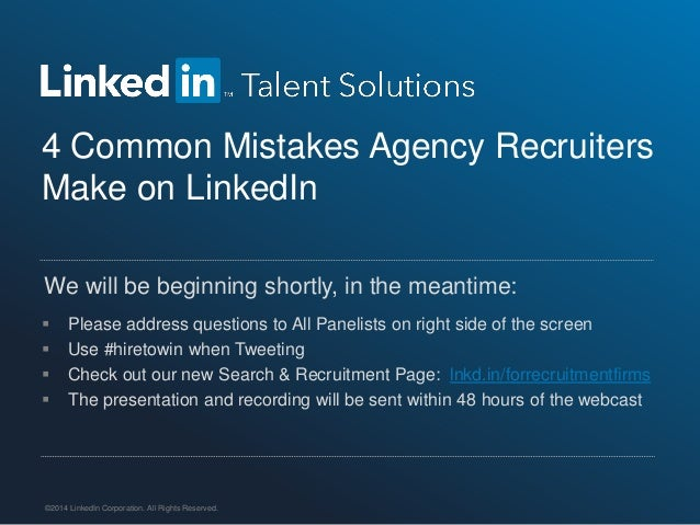 4 Common Mistakes Agency Recruiters Make on LinkedIn  ©2014 LinkedIn Corporation. All Rights Reserved.